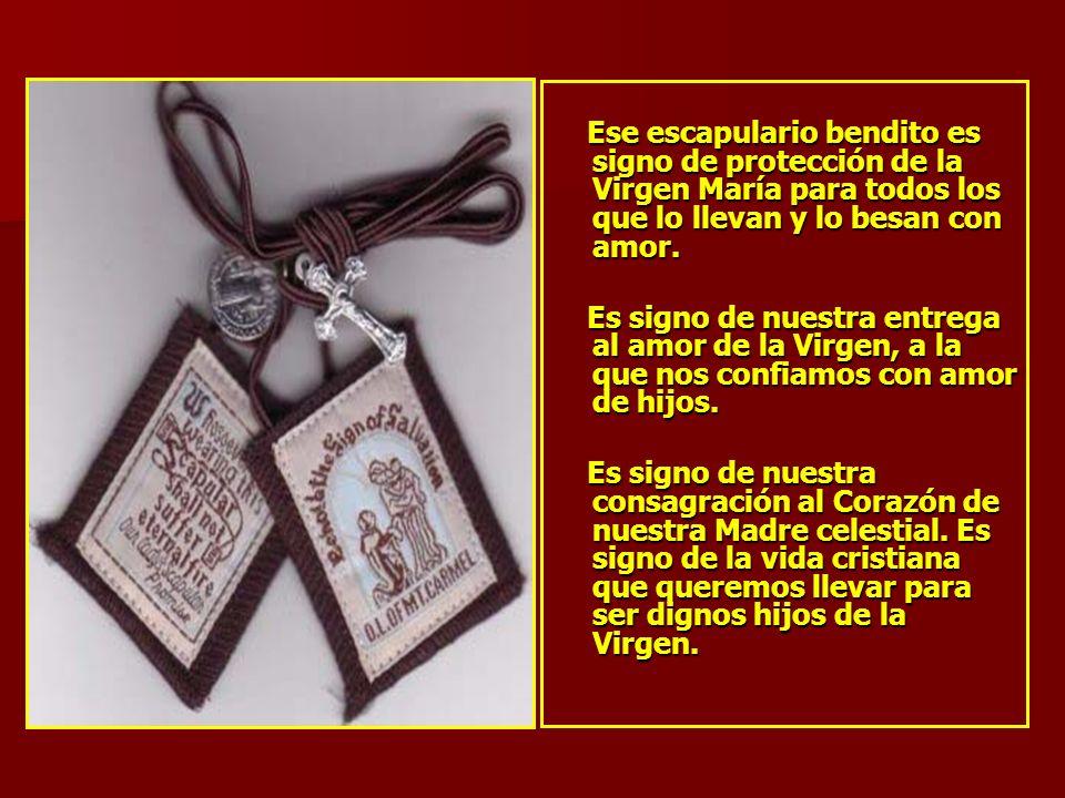 Ese escapulario bendito es signo de protección de la Virgen María para todos los que lo llevan y lo besan con amor. Ese escapulario bendito es signo d