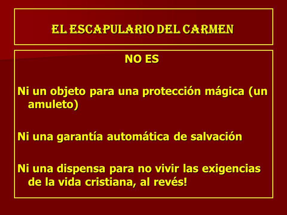 EL ESCAPULARIO DEL CARMEN EL ESCAPULARIO DEL CARMEN NO ES NO ES Ni un objeto para una protección mágica (un amuleto) Ni un objeto para una protección
