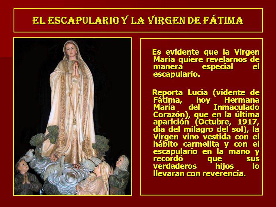 El ESCAPULARIO Y LA VIRGEN DE FÁTIMA Es evidente que la Virgen María quiere revelarnos de manera especial el escapulario. Es evidente que la Virgen Ma