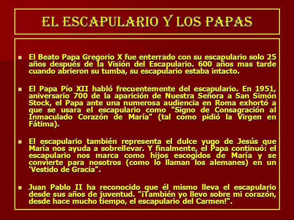 EL ESCAPULARIO Y LOS PAPAS El Beato Papa Gregorio X fue enterrado con su escapulario solo 25 años después de la Visión del Escapulario. 600 años mas t