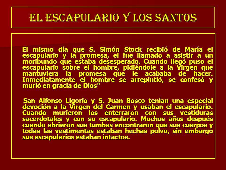 EL ESCAPULARIO Y LOS SANTOS El mismo día que S. Simón Stock recibió de María el escapulario y la promesa, el fue llamado a asistir a un moribundo que