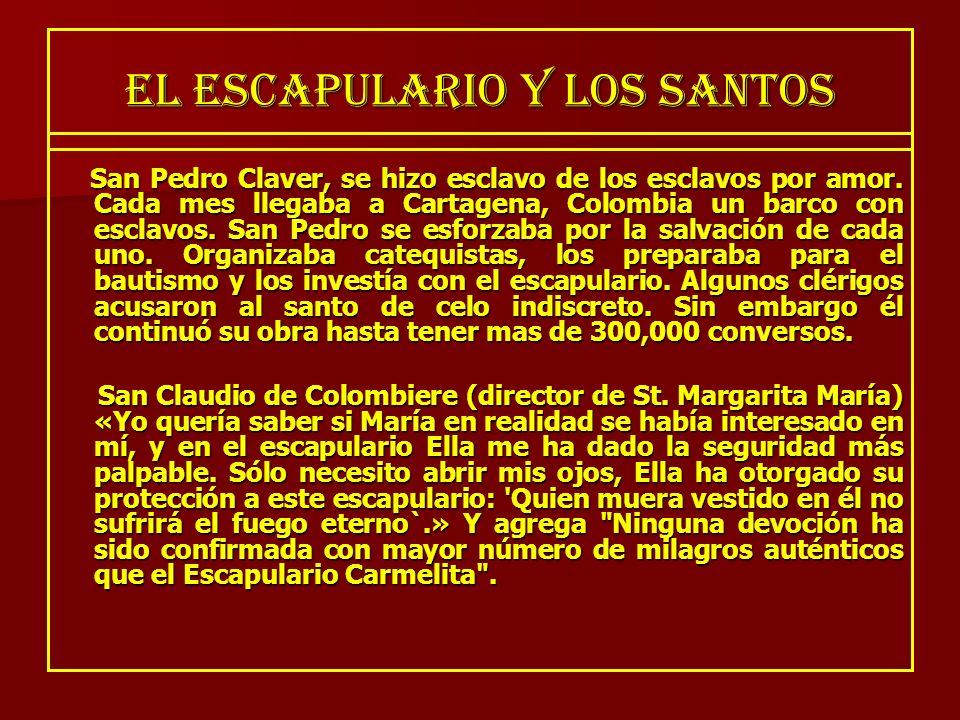 EL ESCAPULARIO Y LOS SANTOS San Pedro Claver, se hizo esclavo de los esclavos por amor. Cada mes llegaba a Cartagena, Colombia un barco con esclavos.