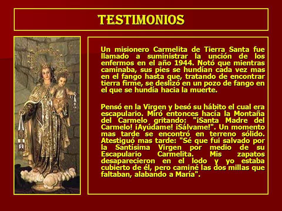 TESTIMONIOS Un misionero Carmelita de Tierra Santa fue llamado a suministrar la unción de los enfermos en el año 1944. Notó que mientras caminaba, sus