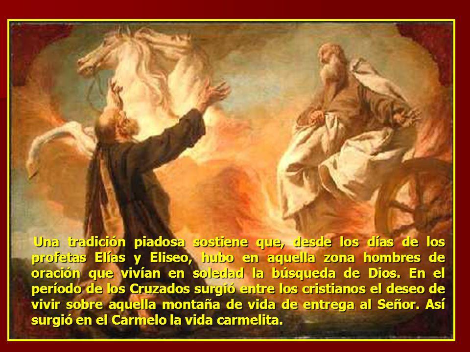 Una tradición piadosa sostiene que, desde los días de los profetas Elías y Eliseo, hubo en aquella zona hombres de oración que vivían en soledad la bú