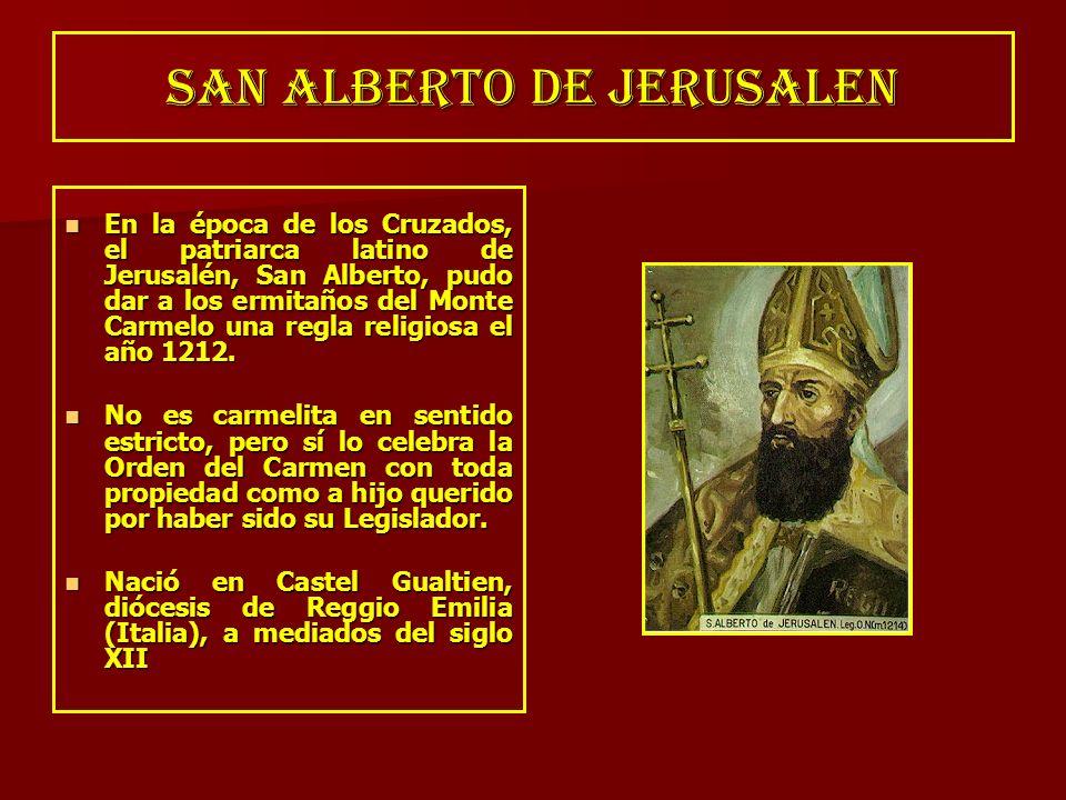 SAN ALBERTO DE JERUSALEN En la época de los Cruzados, el patriarca latino de Jerusalén, San Alberto, pudo dar a los ermitaños del Monte Carmelo una re