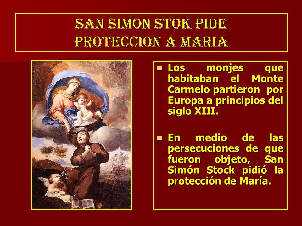 SAN SIMON STOK PIDE PROTECCION A MARIA Los monjes que habitaban el Monte Carmelo partieron por Europa a principios del siglo XIII. Los monjes que habi