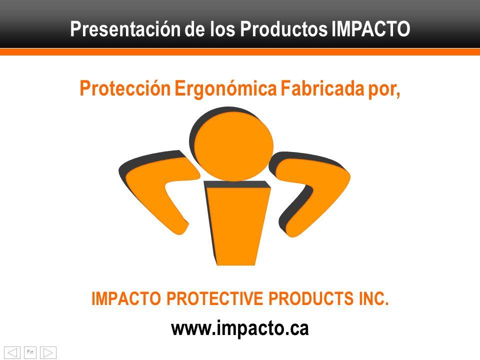Fin IMPACTO PROTECTIVE PRODUCTS INC. www.impacto.ca Protección Ergonómica Fabricada por, Presentación de los Productos IMPACTO