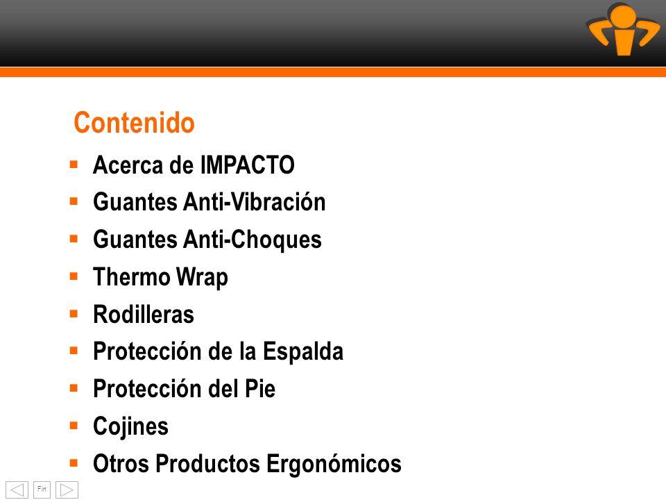 Fin Contenido Acerca de IMPACTO Guantes Anti-Vibración Guantes Anti-Choques Thermo Wrap Rodilleras Protección de la Espalda Protección del Pie Cojines