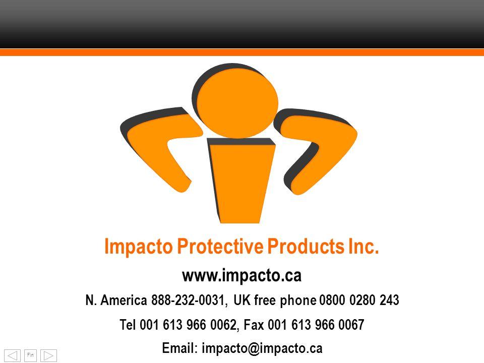 Fin Impacto Protective Products Inc. www.impacto.ca N. America 888-232-0031, UK free phone 0800 0280 243 Tel 001 613 966 0062, Fax 001 613 966 0067 Em