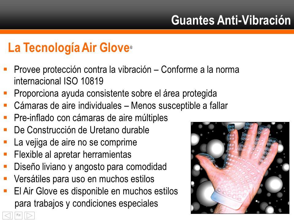 Fin La Tecnología Air Glove ® Provee protección contra la vibración – Conforme a la norma internacional ISO 10819 Proporciona ayuda consistente sobre