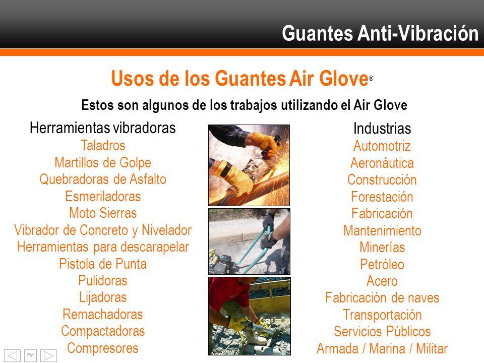 Fin Usos de los Guantes Air Glove ® Herramientas vibradoras Taladros Martillos de Golpe Quebradoras de Asfalto Esmeriladoras Moto Sierras Vibrador de