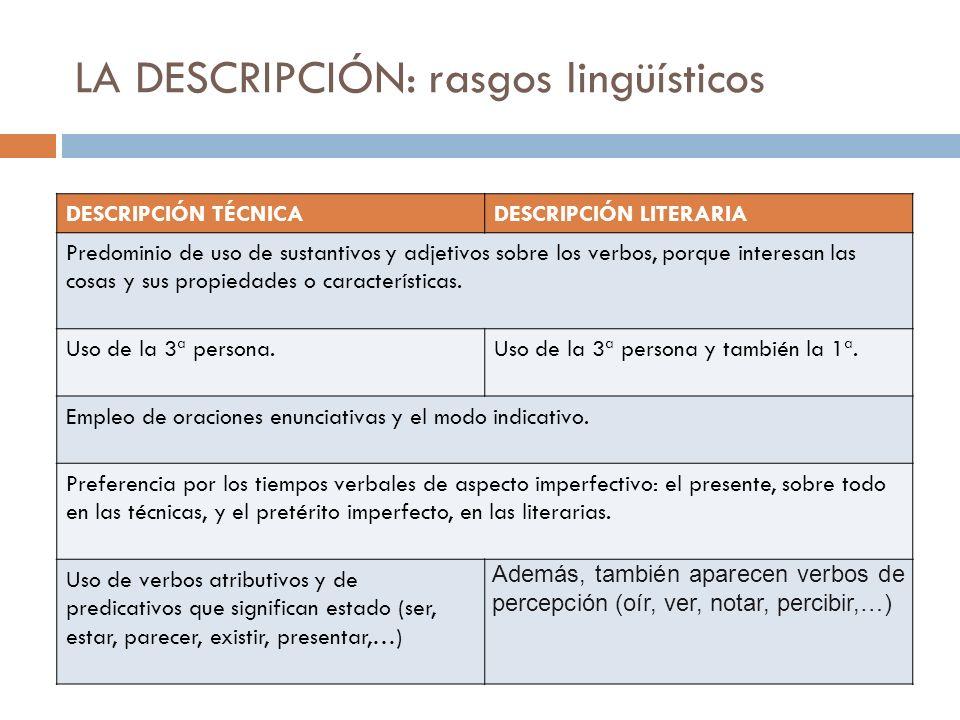 LA DESCRIPCIÓN: rasgos lingüísticos DESCRIPCIÓN TÉCNICADESCRIPCIÓN LITERARIA Predominio de uso de sustantivos y adjetivos sobre los verbos, porque int