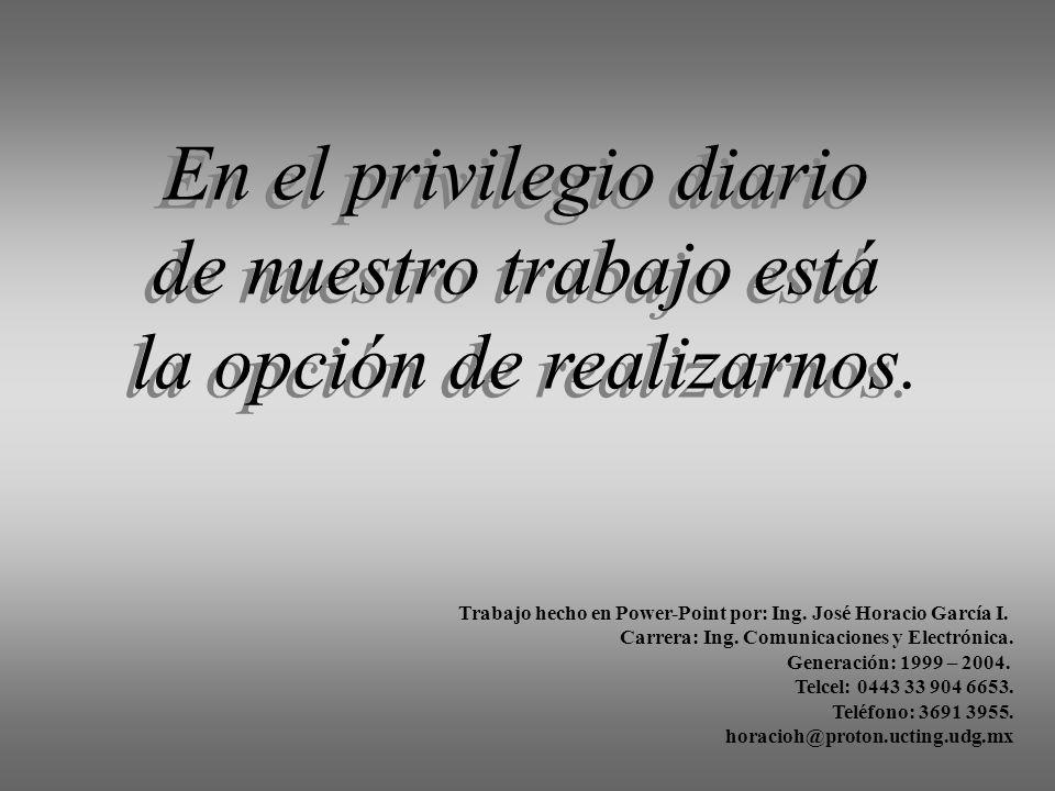 En el privilegio diario de nuestro trabajo está la opción de realizarnos. En el privilegio diario de nuestro trabajo está la opción de realizarnos. Tr