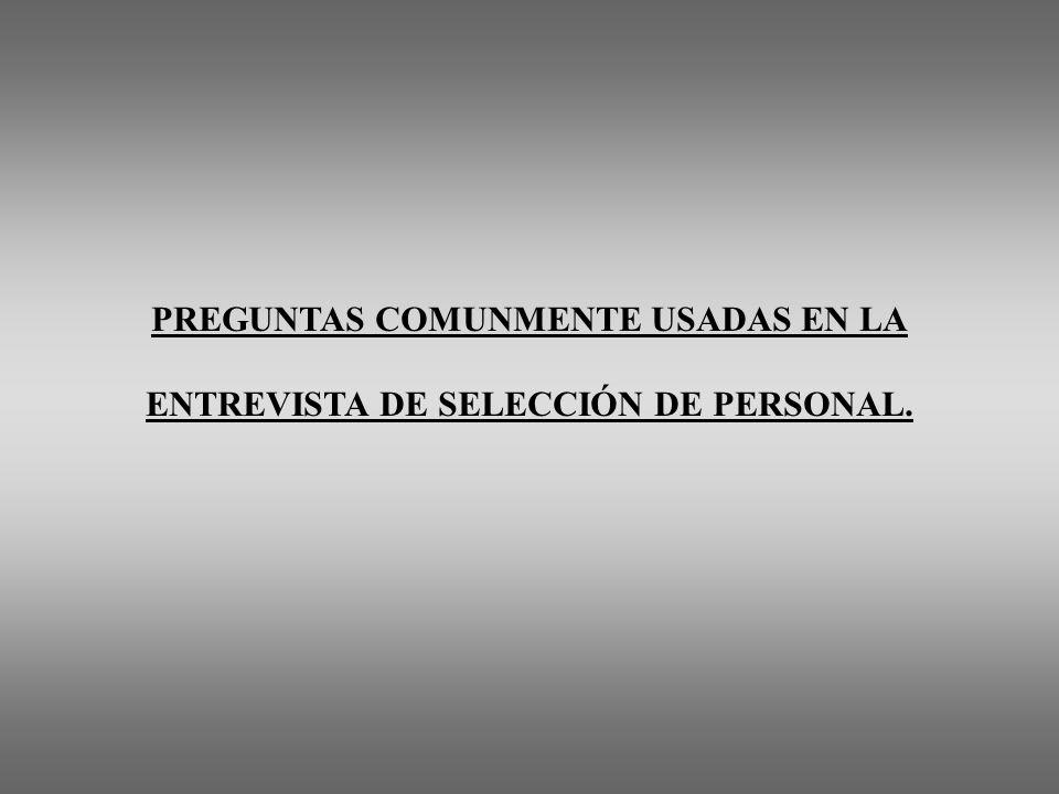 PREGUNTAS COMUNMENTE USADAS EN LA ENTREVISTA DE SELECCIÓN DE PERSONAL.