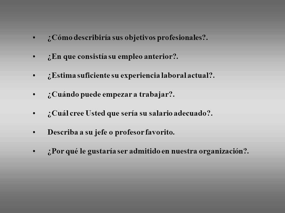 ¿Cómo describiría sus objetivos profesionales?. ¿En que consistía su empleo anterior?. ¿Estima suficiente su experiencia laboral actual?. ¿Cuándo pued