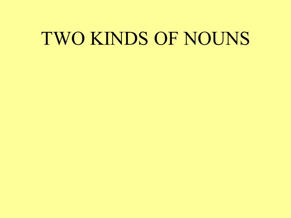 TWO KINDS OF NOUNS