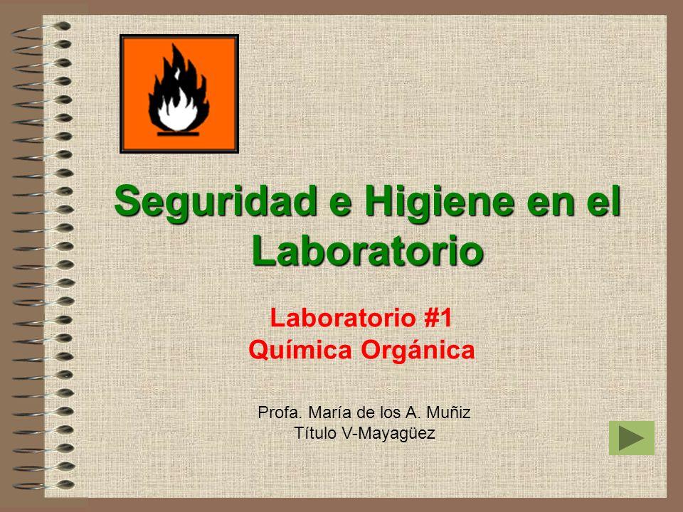 Laboratorio #1 Química Orgánica Seguridad e Higiene en el Laboratorio Profa. María de los A. Muñiz Título V-Mayagüez