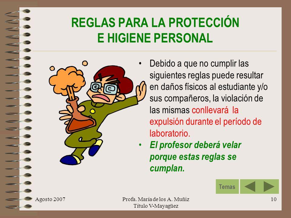 Agosto 2007Profa. María de los A. Muñiz Título V-Mayagüez 10 REGLAS PARA LA PROTECCIÓN E HIGIENE PERSONAL Debido a que no cumplir las siguientes regla