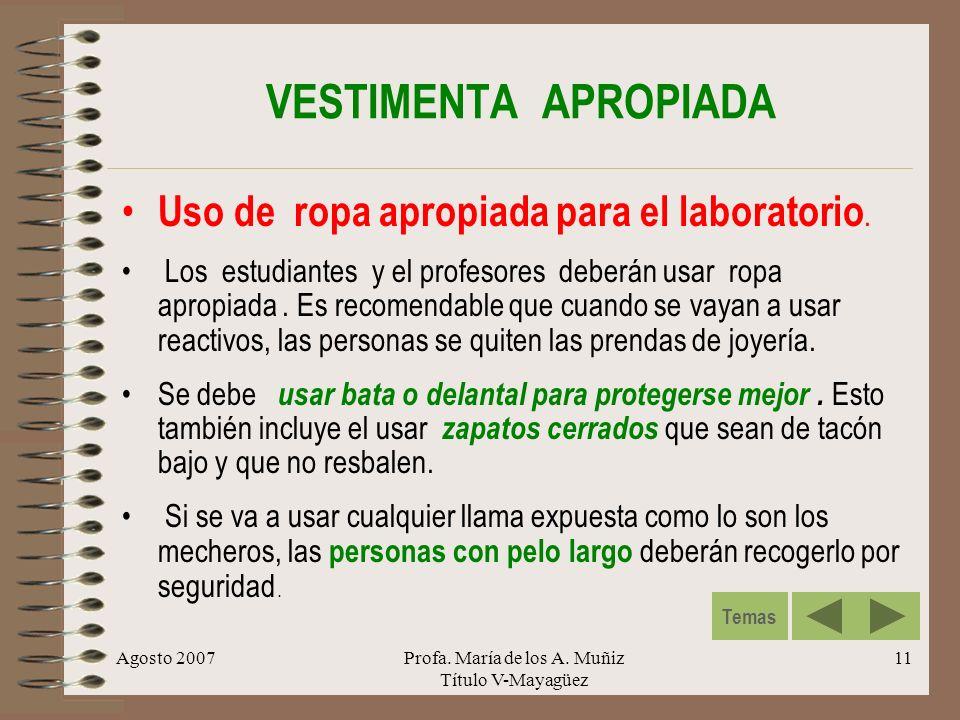 Agosto 2007Profa. María de los A. Muñiz Título V-Mayagüez 11 VESTIMENTA APROPIADA Uso de ropa apropiada para el laboratorio. Los estudiantes y el prof