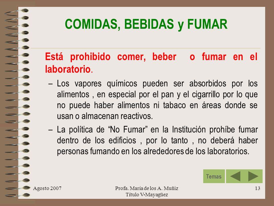 Agosto 2007Profa. María de los A. Muñiz Título V-Mayagüez 13 COMIDAS, BEBIDAS y FUMAR Está prohibido comer, beber o fumar en el laboratorio. –Los vapo