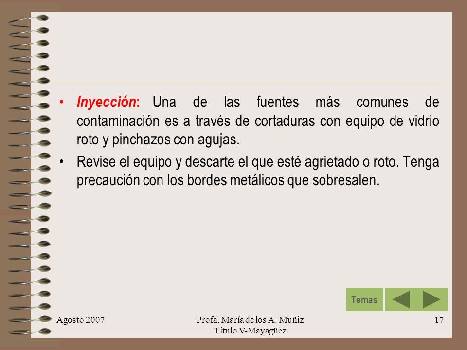 Agosto 2007Profa. María de los A. Muñiz Título V-Mayagüez 17 Inyección : Una de las fuentes más comunes de contaminación es a través de cortaduras con