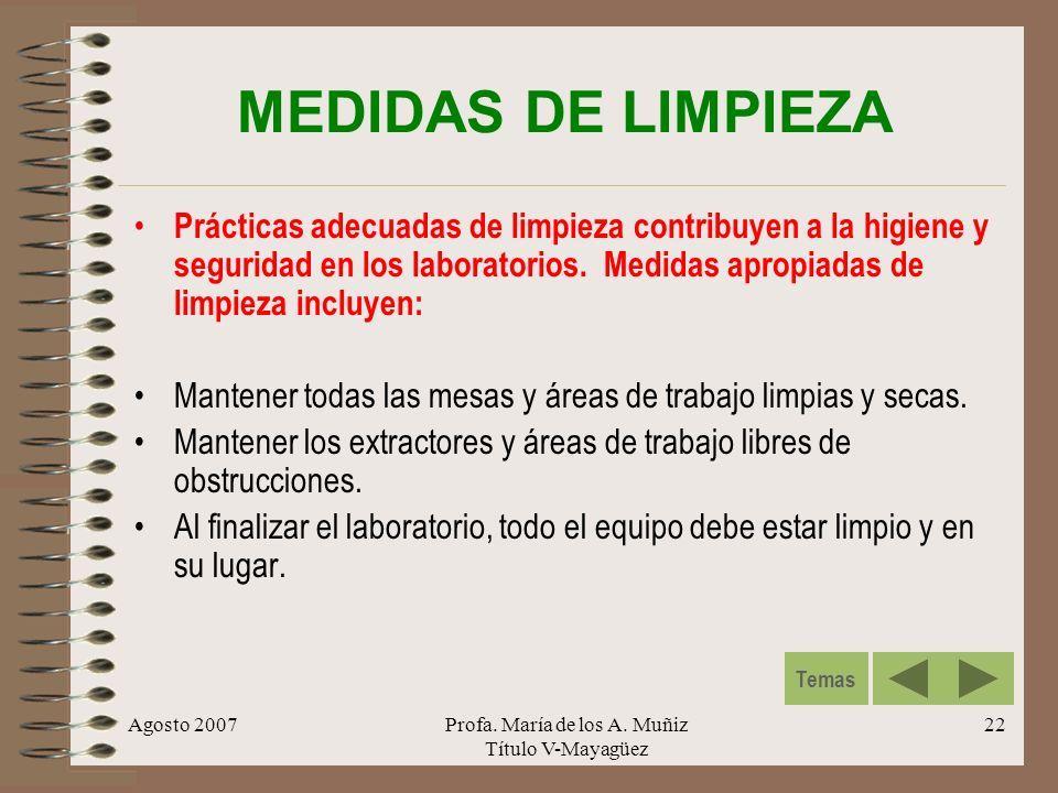 Agosto 2007Profa. María de los A. Muñiz Título V-Mayagüez 22 MEDIDAS DE LIMPIEZA Prácticas adecuadas de limpieza contribuyen a la higiene y seguridad