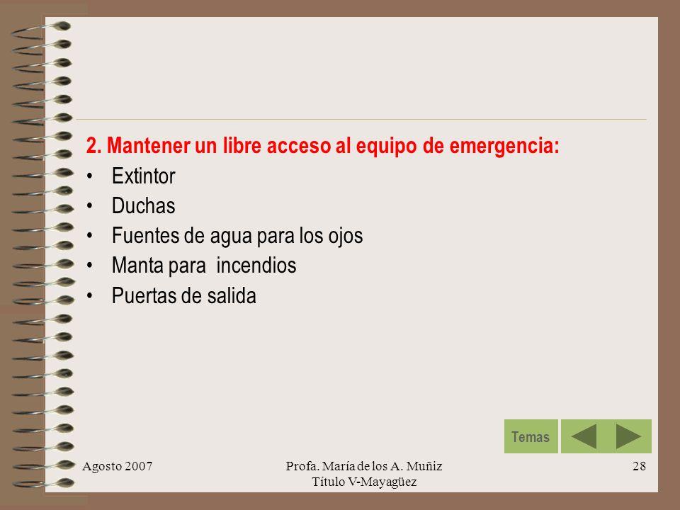 Agosto 2007Profa. María de los A. Muñiz Título V-Mayagüez 28 2. Mantener un libre acceso al equipo de emergencia: Extintor Duchas Fuentes de agua para