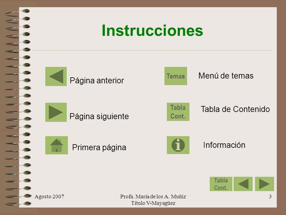 Agosto 2007Profa. María de los A. Muñiz Título V-Mayagüez 3 Instrucciones Página anterior Tabla de Contenido Página siguiente Primera página Tabla Con