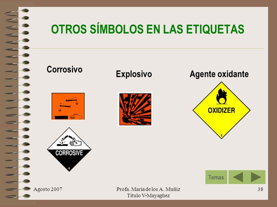 Agosto 2007Profa. María de los A. Muñiz Título V-Mayagüez 38 OTROS SÍMBOLOS EN LAS ETIQUETAS Corrosivo ExplosivoAgente oxidante Temas
