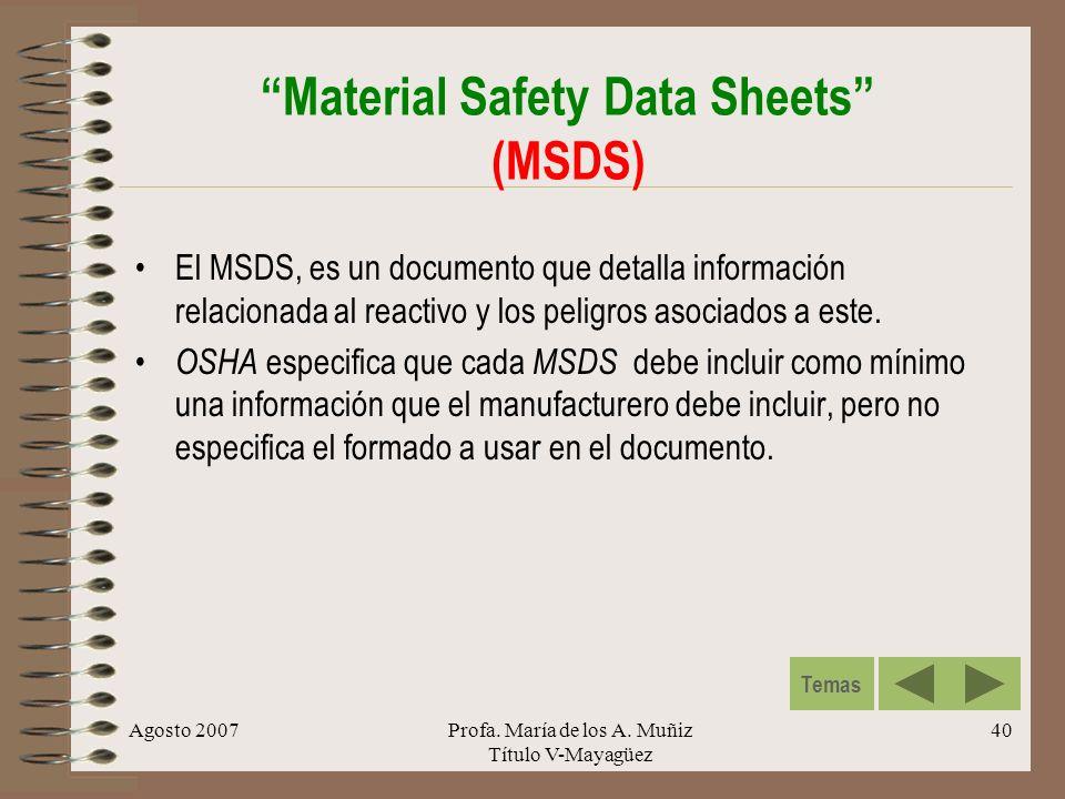 Agosto 2007Profa. María de los A. Muñiz Título V-Mayagüez 40 Material Safety Data Sheets (MSDS) El MSDS, es un documento que detalla información relac
