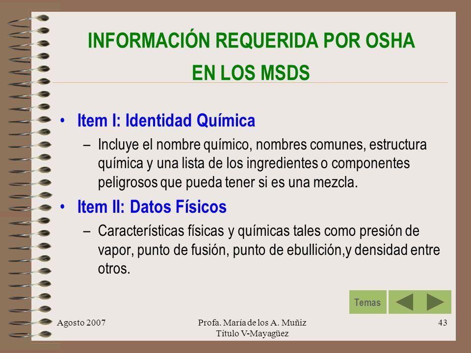 Agosto 2007Profa. María de los A. Muñiz Título V-Mayagüez 43 INFORMACIÓN REQUERIDA POR OSHA EN LOS MSDS Item I: Identidad Química –Incluye el nombre q