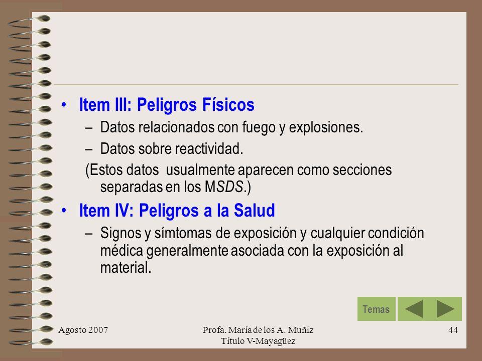 Agosto 2007Profa. María de los A. Muñiz Título V-Mayagüez 44 Item III: Peligros Físicos –Datos relacionados con fuego y explosiones. –Datos sobre reac