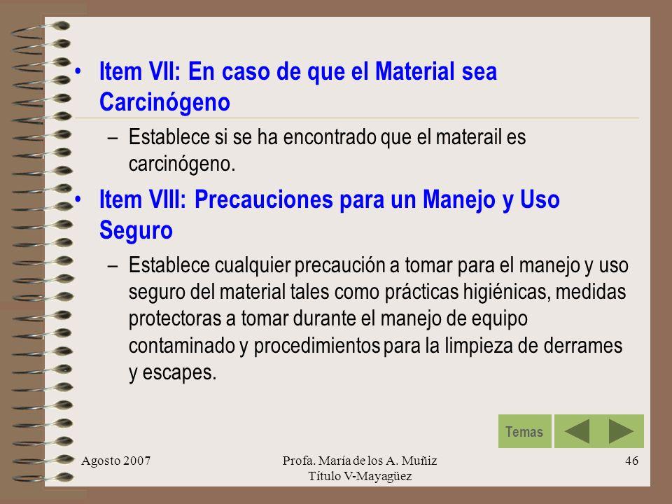Agosto 2007Profa. María de los A. Muñiz Título V-Mayagüez 46 Item VII: En caso de que el Material sea Carcinógeno –Establece si se ha encontrado que e