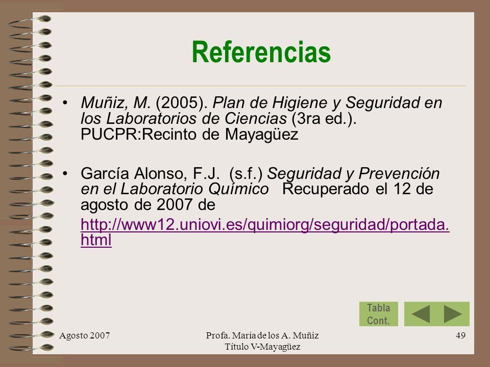 Agosto 2007Profa. María de los A. Muñiz Título V-Mayagüez 49 Referencias Muñiz, M. (2005). Plan de Higiene y Seguridad en los Laboratorios de Ciencias