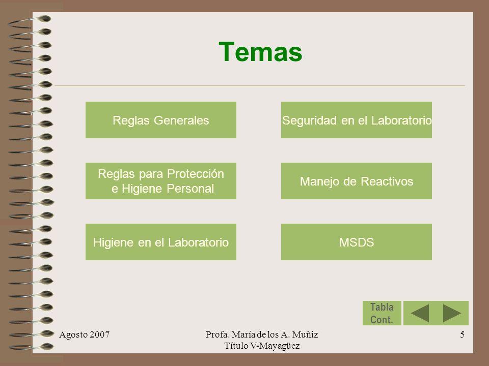 Agosto 2007Profa. María de los A. Muñiz Título V-Mayagüez 5 Temas Reglas Generales MSDS Manejo de Reactivos Reglas para Protección e Higiene Personal