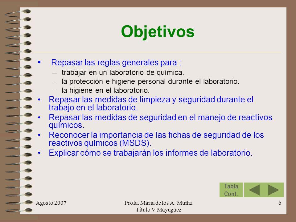 Agosto 2007Profa. María de los A. Muñiz Título V-Mayagüez 6 Objetivos Repasar las reglas generales para : –trabajar en un laboratorio de química. –la