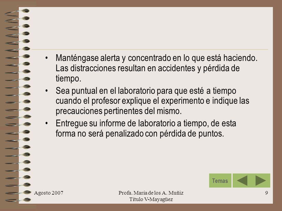 Agosto 2007Profa. María de los A. Muñiz Título V-Mayagüez 9 Manténgase alerta y concentrado en lo que está haciendo. Las distracciones resultan en acc