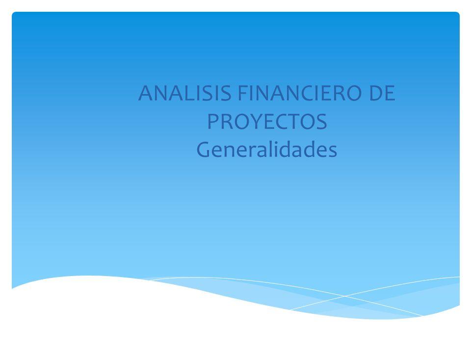 ANALISIS FINANCIERO DE PROYECTOS Generalidades