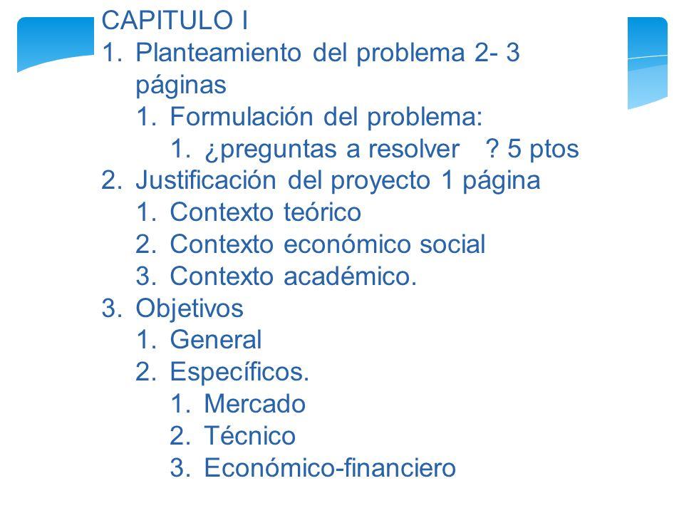 CAPITULO I 1.Planteamiento del problema 2- 3 páginas 1.Formulación del problema: 1.¿preguntas a resolver ? 5 ptos 2.Justificación del proyecto 1 págin