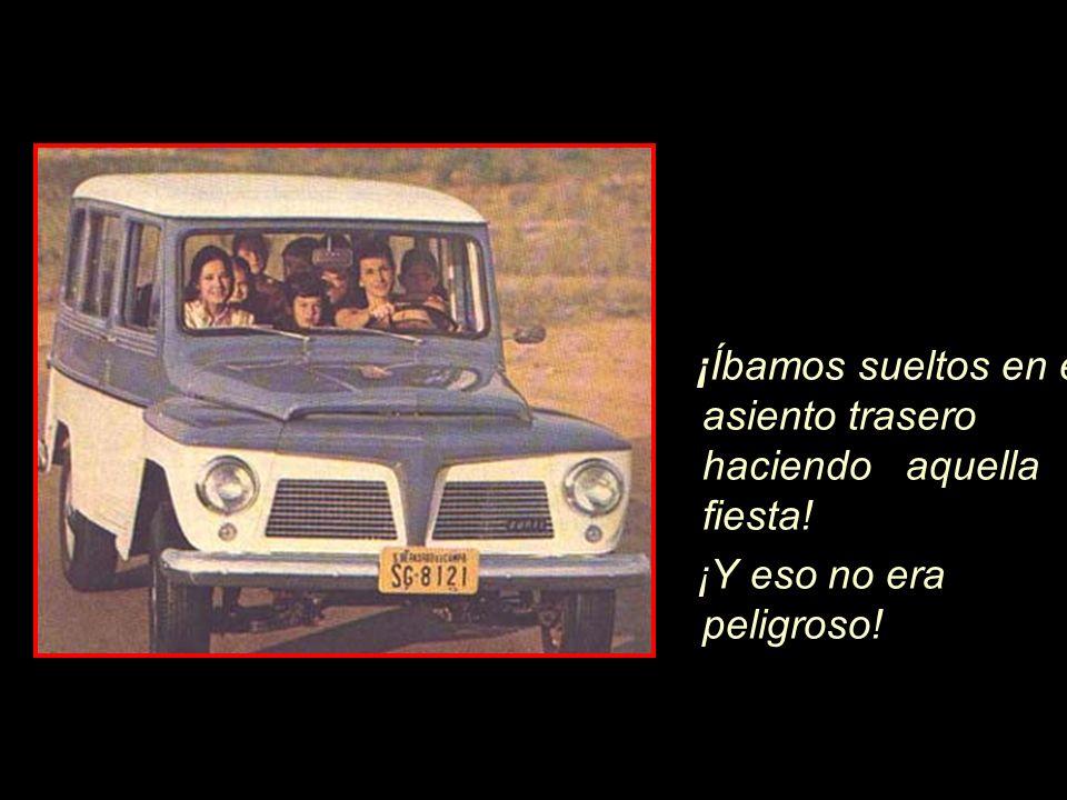Los carros no tenían cinturones de seguridad, apoyos de cabeza, ¡¡Ni bolsas de aire!.
