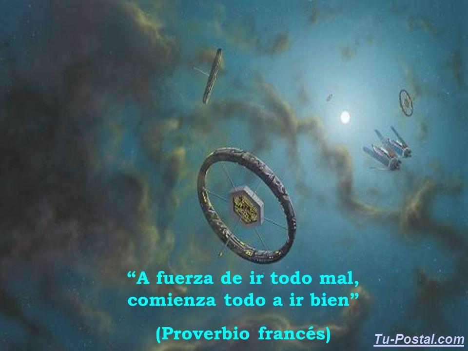 A fuerza de ir todo mal, comienza todo a ir bien (Proverbio francés) Tu-Postal.com