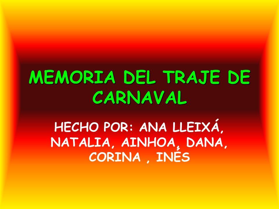 MEMORIA DEL TRAJE DE CARNAVAL HECHO POR: ANA LLEIXÁ, NATALIA, AINHOA, DANA, CORINA, INÉS