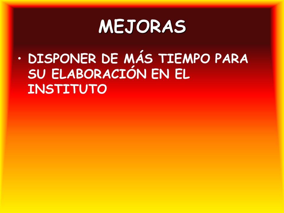 MEJORAS DISPONER DE MÁS TIEMPO PARA SU ELABORACIÓN EN EL INSTITUTO
