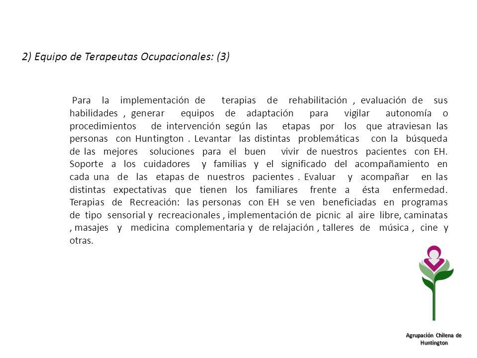 Agrupación Chilena de Huntington 2) Equipo de Terapeutas Ocupacionales: (3) Para la implementación de terapias de rehabilitación, evaluación de sus ha