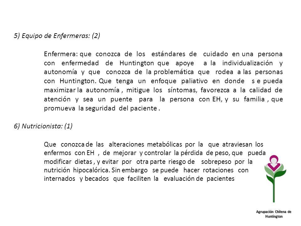 Agrupación Chilena de Huntington 5) Equipo de Enfermeras: (2) Enfermera: que conozca de los estándares de cuidado en una persona con enfermedad de Hun