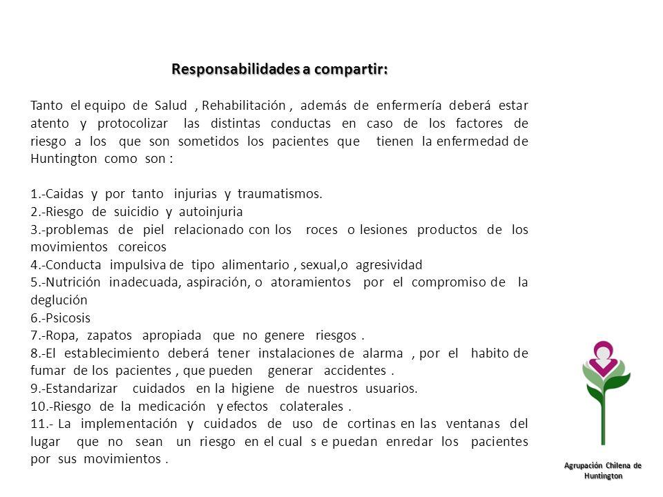Agrupación Chilena de Huntington Responsabilidades a compartir: Tanto el equipo de Salud, Rehabilitación, además de enfermería deberá estar atento y p