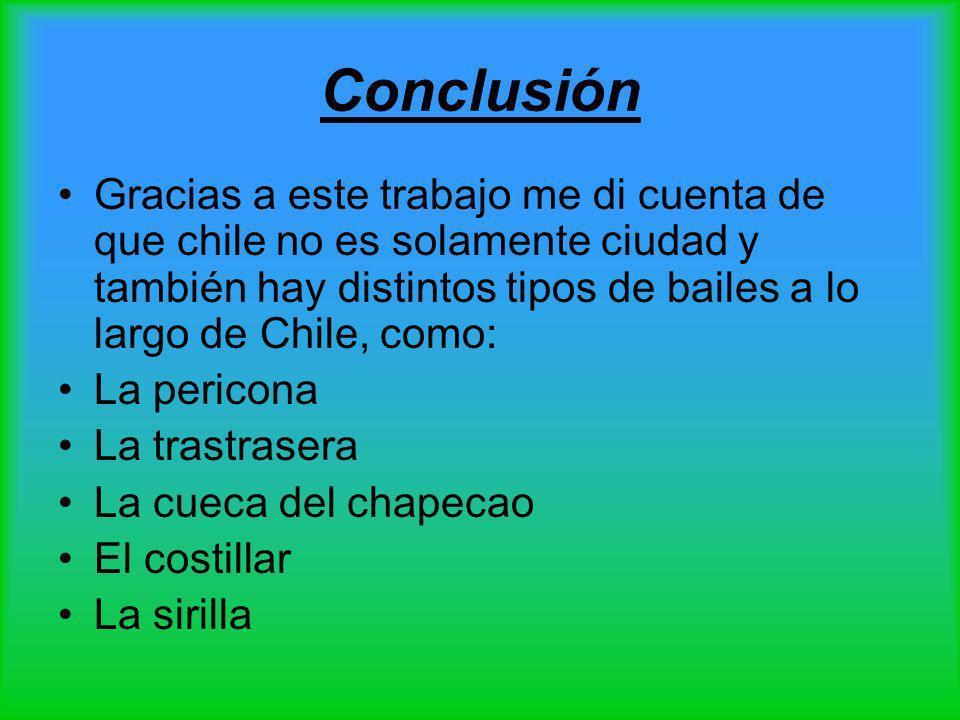 Conclusión Gracias a este trabajo me di cuenta de que chile no es solamente ciudad y también hay distintos tipos de bailes a lo largo de Chile, como: