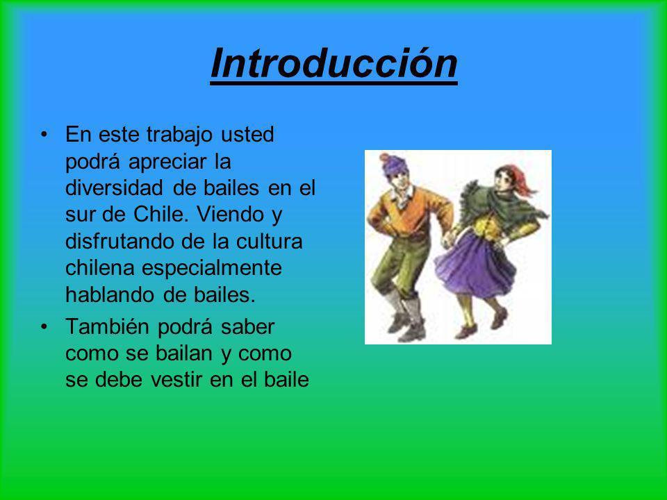 Introducción En este trabajo usted podrá apreciar la diversidad de bailes en el sur de Chile. Viendo y disfrutando de la cultura chilena especialmente