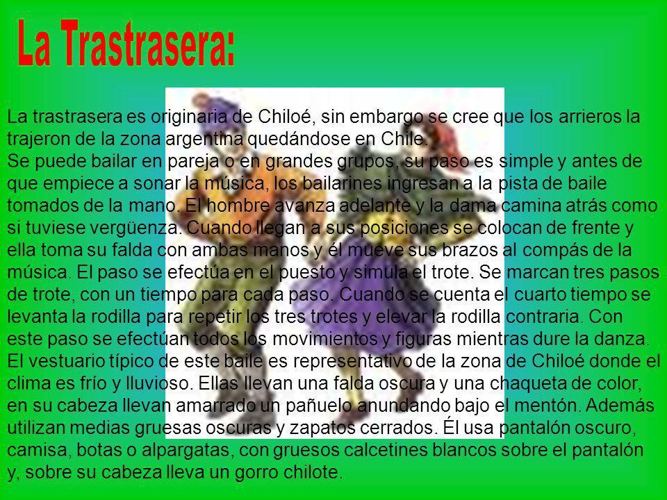 La trastrasera es originaria de Chiloé, sin embargo se cree que los arrieros la trajeron de la zona argentina quedándose en Chile. Se puede bailar en
