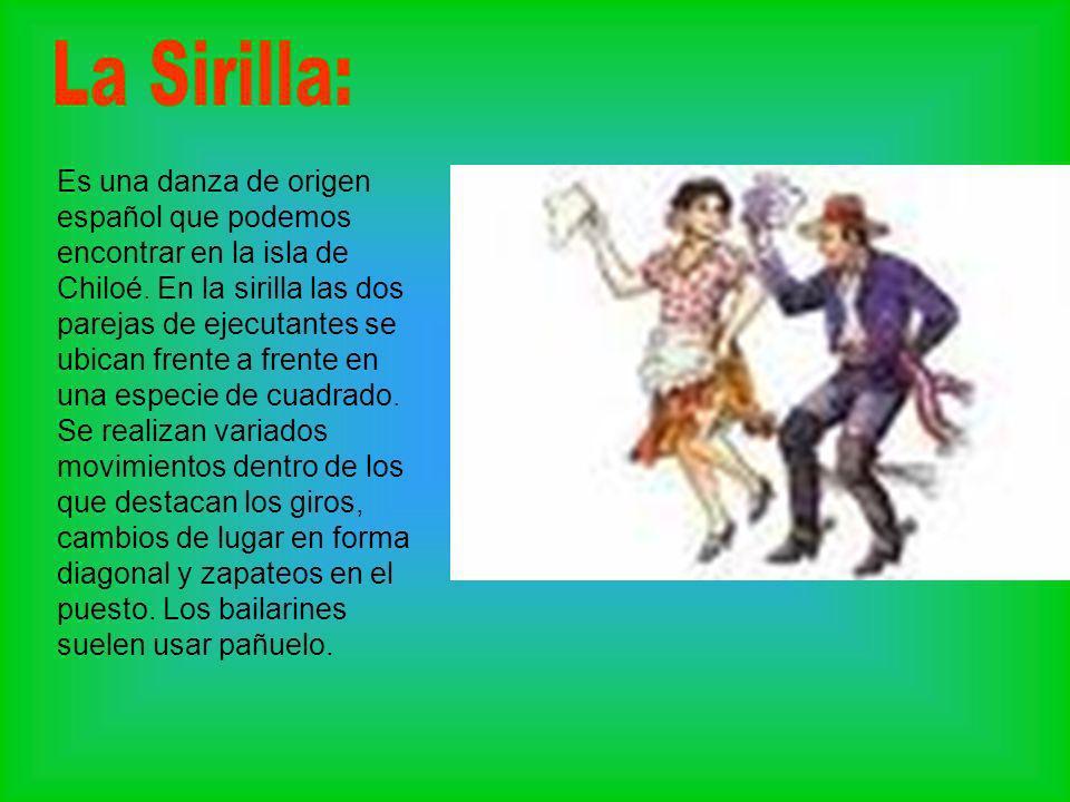 Es una danza de origen español que podemos encontrar en la isla de Chiloé. En la sirilla las dos parejas de ejecutantes se ubican frente a frente en u
